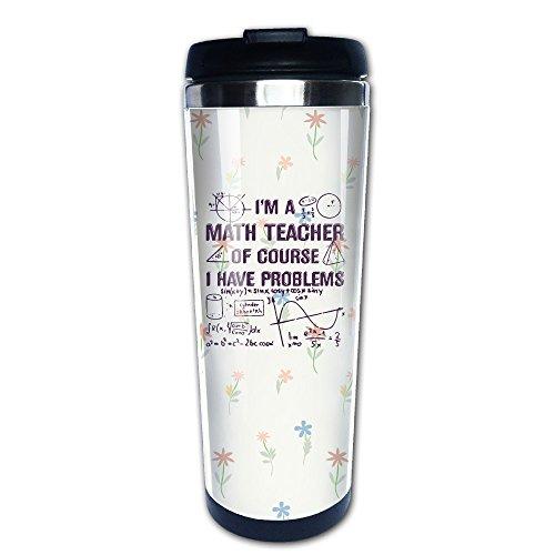 Funny Coffee Mug Im A Math Teacher Of Course I Have Problems Tea Travel Mugs