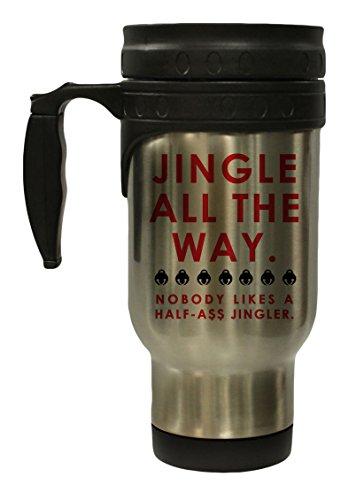Jingle All the Way - Nobody Likes a Half-Ass Jingler 12 oz Hot Cold Travel Mug