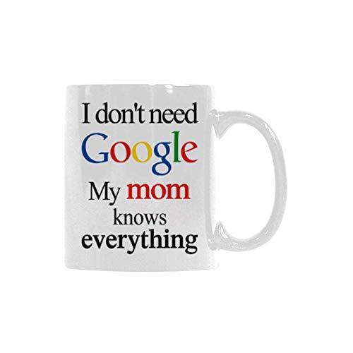 I dont need Google My Mom knows everything Coffee Mug Ceramic Tea Cup White 11 Ounces Mom Coffee Mug