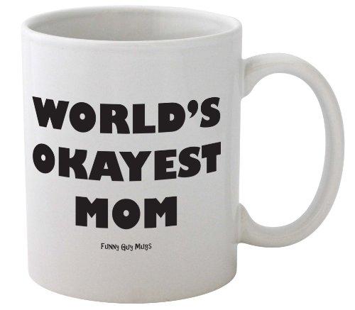Funny Guy Mugs Worlds Okayest Mom Ceramic Coffee Mug White 11-Ounce