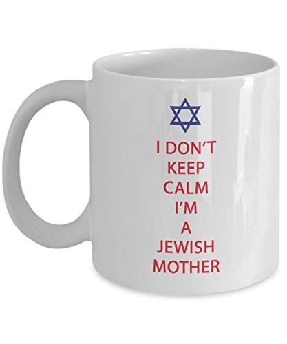 Jewish Novelty Coffee Mug - I Dont Keep Calm Im a Jewish Mother - Mothers Day Gift - Mug for Jewish Mom - Jewish Gifts - Hanukkah Gifts
