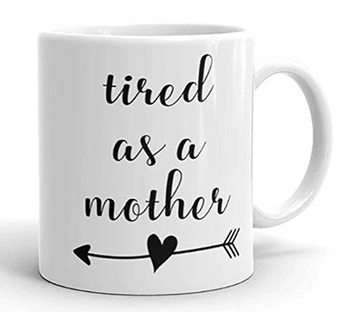 Tired as a Mother Funny Coffee Mug - Mom Life Mug - Adult Humor Mug - Statement Mug