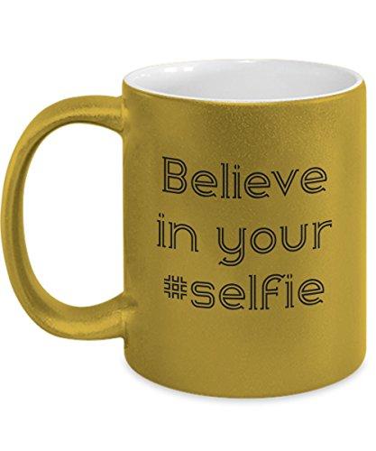 Funny Metallic Gold Coffee Mug - Believe in Your Selfie