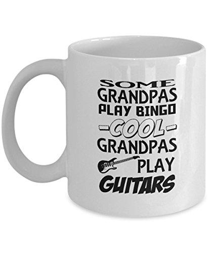 Funny Grandpa Guitars Coffee Mug - Some Grandpas Play Bingo Cool Brandpas Play Guitars - Ultimate Ideal Quality Super Cool Gifts