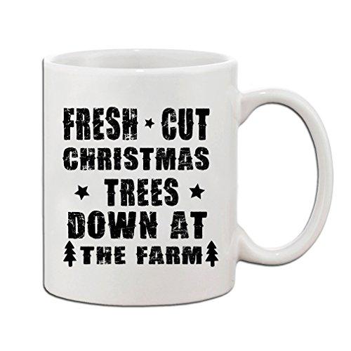 Fresh Cut Christmas Trees Down At The Farm Funny Holidays Ceramic Mug Cup 11oz - Holiday Christmas Hanukkah Gift