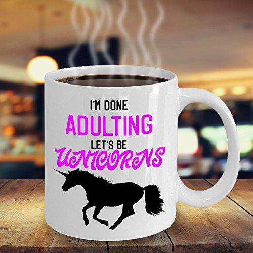 Funny unicorn coffee mug -Im done adulting lets be unicorns