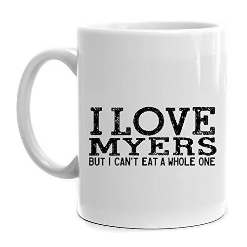 Eddany I love Myers but I cant eat a whole one Mug