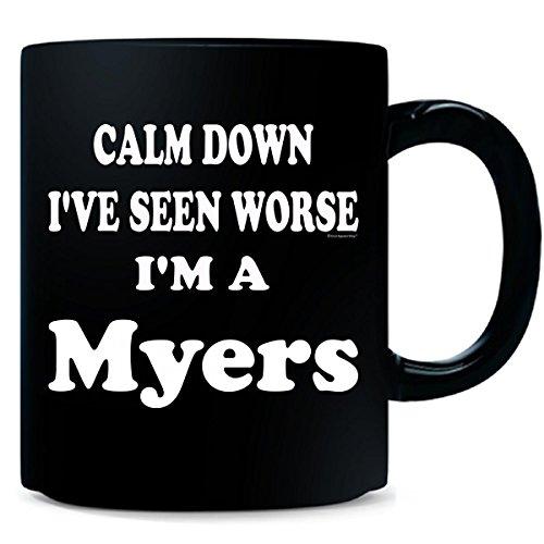 Keep Calm And Calm Down Ive Seen Worse Im A Myers - Mug