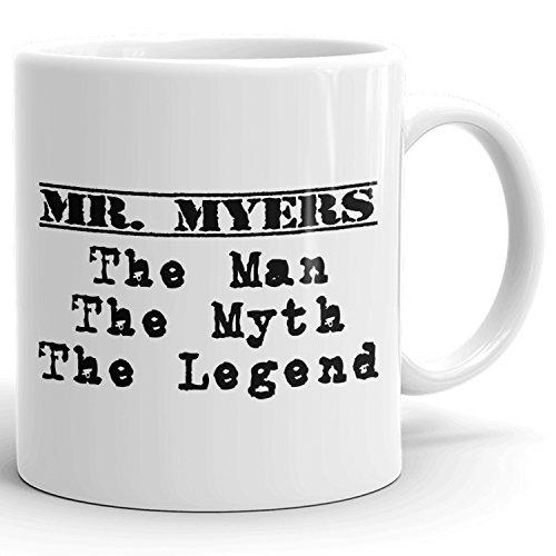 Mr Myers Mug - The Man The Myth The Legend - for Coffee Tea Chocolate - 11oz White Mug