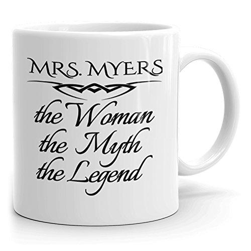 Mrs Myers Mug - The Woman The Myth The Legend - for Coffee Tea Chocolate - 11oz White Mug