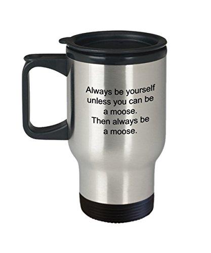 Always Be A Moose Travel Coffee Mug Moose Lover Gift