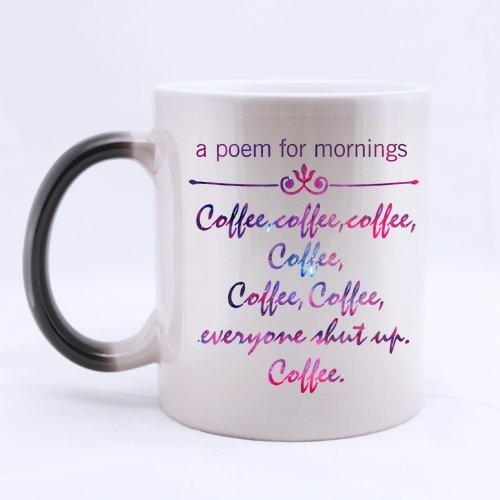 Creative Design a poem for mornings coffeecoffeecoffeecoffeecoffeecoffeeeveryone shut up coffee Morphing Ceramic Material Mug