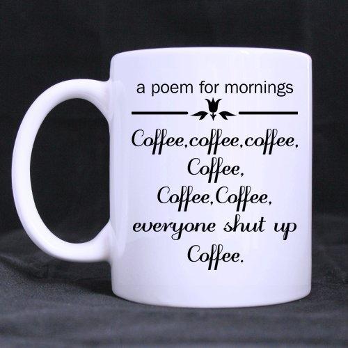Popular Funny coffee poem mug a poem for mornings coffeecoffeecoffeecoffeecoffeecoffeeeveryone shut up coffee Theme Coffee Mug or Tea CupCeramic Material MugsWhite - 11 oz