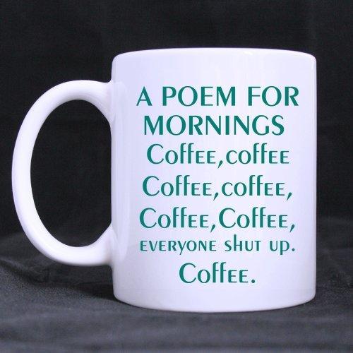 Pretty Specially-made a poem for mornings coffeecoffeecoffeecoffeecoffeecoffeeeveryone shut up coffee Ceramic White Mug -One Side