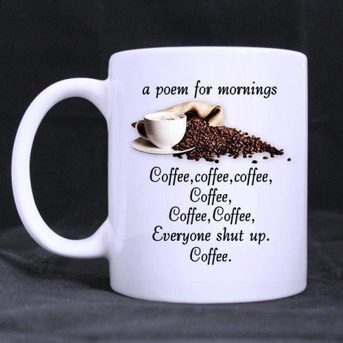 Top Funny coffee poem mug a poem for mornings coffeecoffeecoffeecoffeecoffeecoffeeeveryone shut up coffee Theme Coffee Mug or Tea CupCeramic Material MugsWhite - 11oz