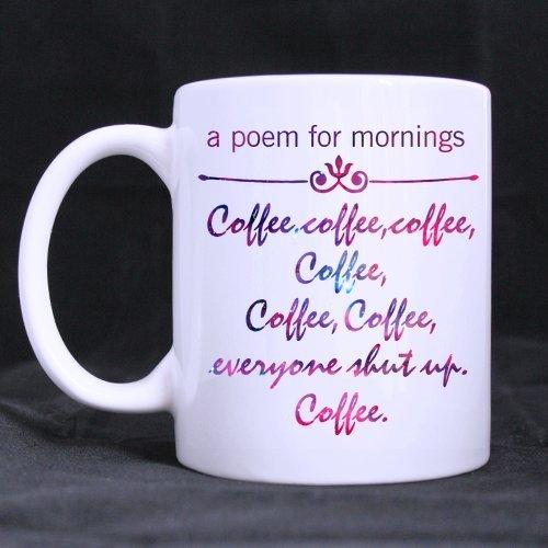 a poem for mornings coffeecoffeecoffeecoffeecoffeecoffeeeveryone shut up coffee High-definition Pattern White Mug Good Ceramic Material Mug