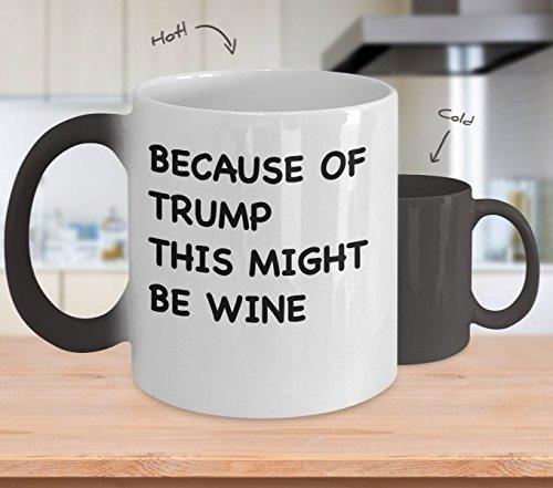 Because Of Trump This Might Be Wine Mug - Funny Trump Coffee Mug Cup Heat Changing - 11oz Donald Trump Mug Cup - Funny Donald Trump Travel Mug - Perfect Anti Trump Mug Gift Merchandise