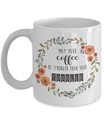 Funny Mom Mug - May Your Coffee Be Stronger Than Your Toddler - Coffee Mug for Women