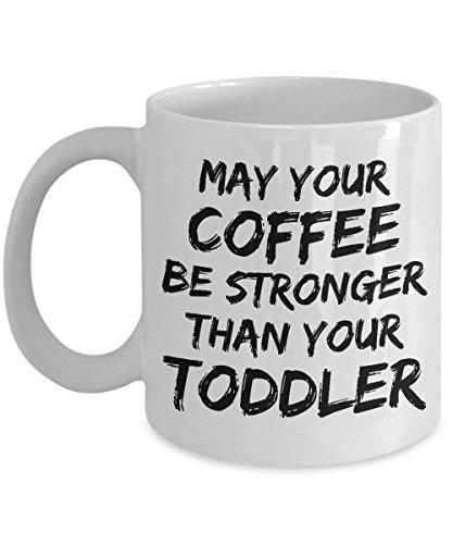 May Your Coffee Be Stronger Than Your Toddler Coffee Mug - 11oz Mug - Inspiration Gift For Mom