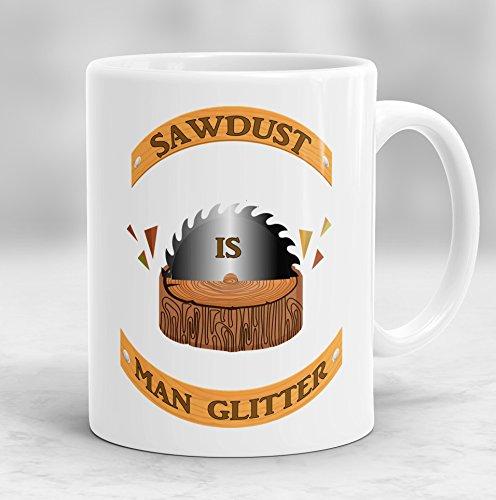 Sawdust is Man Glitter Mug Funny Mug for Men Gift for Men Fathers Day Mug Gift Gift For Husband Gift for Carpenters P52