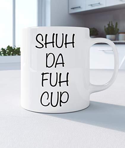 Coffee Mug Shuh Da Fuh Cup Funny Coffee Mugs Large Tea Mug Humor Friend Gift Idea