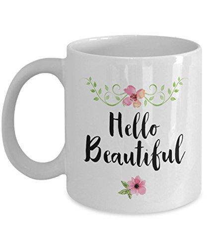 Hello Beautiful Coffee Mug 11 Oz White Coffee Mug Girlfriend Boyfriends Wife Husband Gift Friends Flower