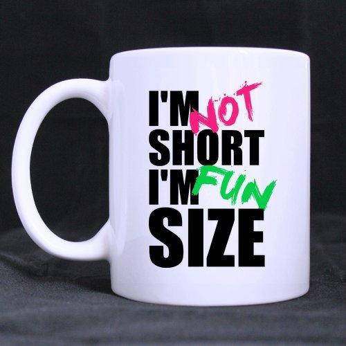Funny Gift - IM NOT SHORT IM FUN SIZE Theme Coffee MugTea Cup Ceramic Material MugsWhite 11oz