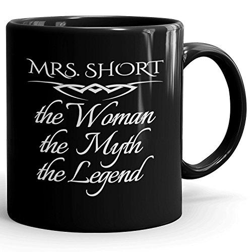 Mrs Short Coffee Mugs - The Woman The Myth The Legend - Best Gifts for Women - 11oz Black Mug
