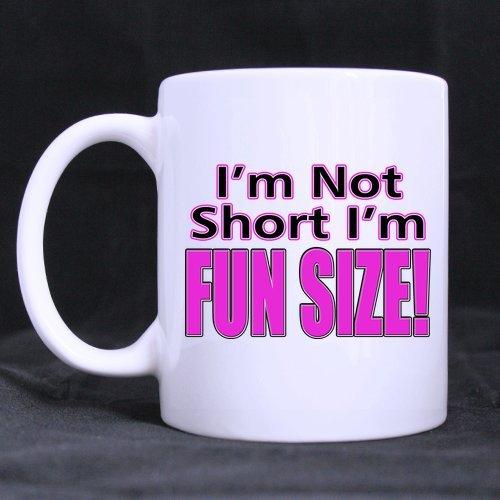 Top IM NOT SHORT IM FUN SIZE Theme Coffee Mug or Tea CupCeramic Material MugsWhite - 11oz