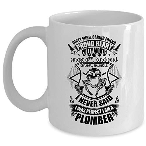 I Never Said I Was Perfect I Am A Plumber Coffee Mug Dirty Mind Caring Friend Proud Heart Cup Coffee Mug 11 Oz - WHITE