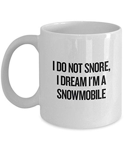 I Do Not Snore I Dream Im A Snowmobile - Funny Coffee Mug - Sled Snowmachine Gift