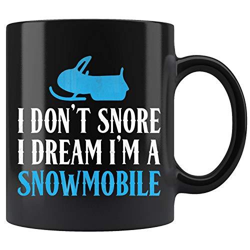 Snowmobile I Dont Snore I Dream Im A Snowmobile Mug Coffee Mug 11oz Gift Tea Cups 11oz